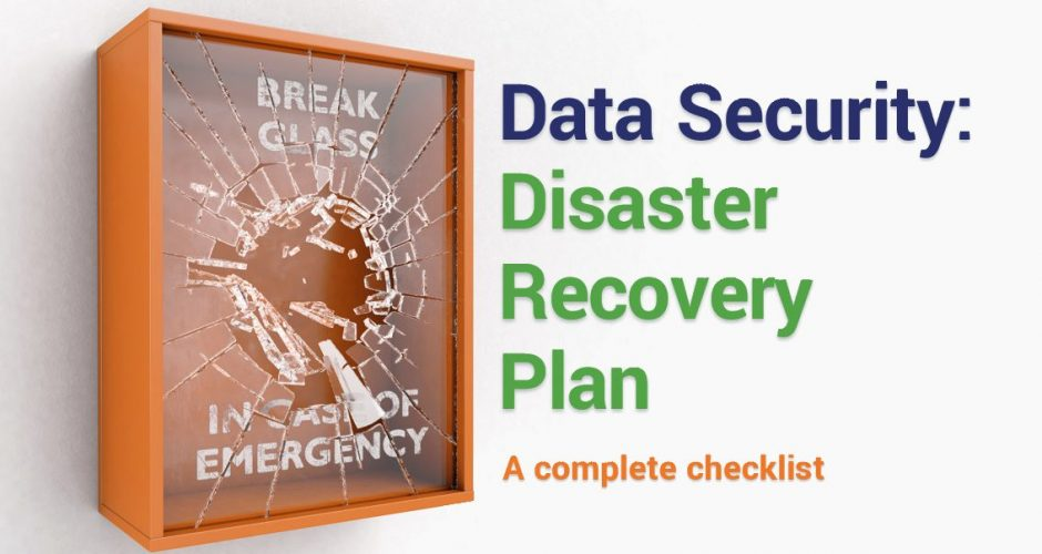 In Case of Emergency: A Disaster Recovery Plan Checklist for Data Security
