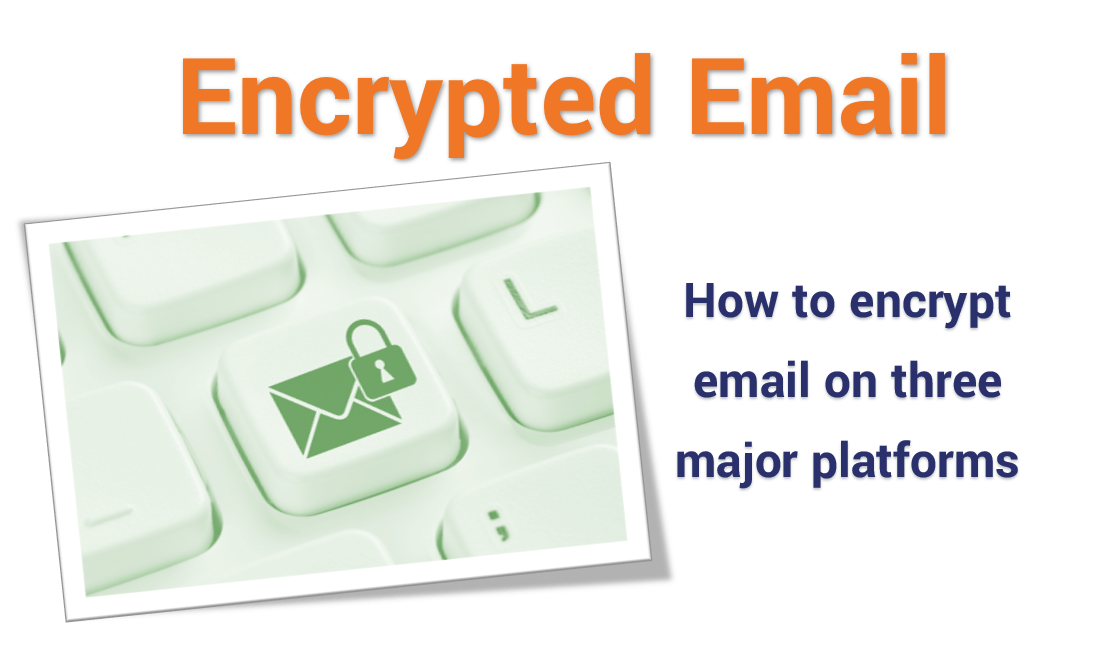 to Send Encrypted Email on 3 Major Email Platforms