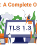 TLS 1.3: Everything you need to know