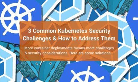 3 Common Kubernetes Security Challenges & How to Address Them